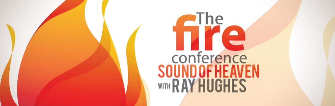 Fire Conference – The Sound of Heaven – Ray Hughes – Part 4