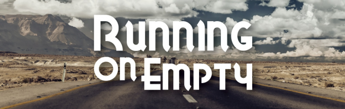 Running on Empty – Part 6