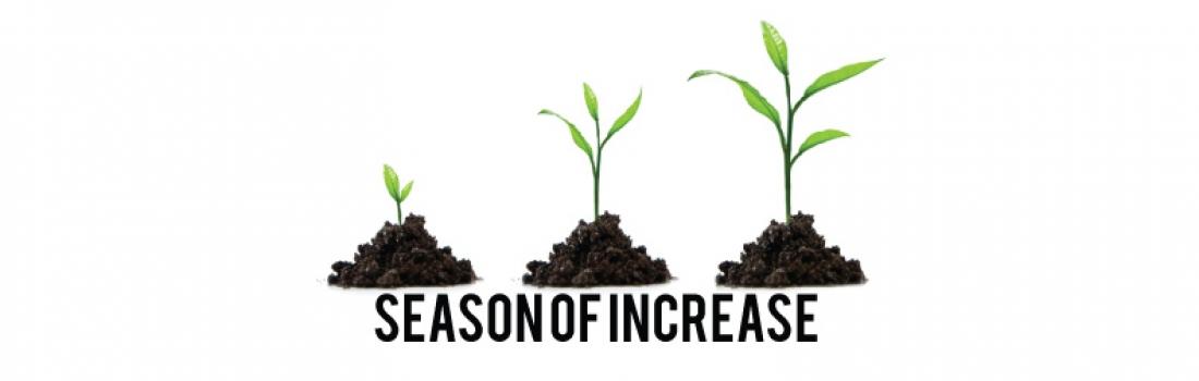 Season of Increase Part 1